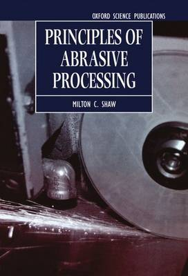 Principles of Abrasive Processing by Milton C Shaw