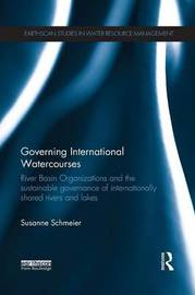 Governing International Watercourses by Susanne Schmeier