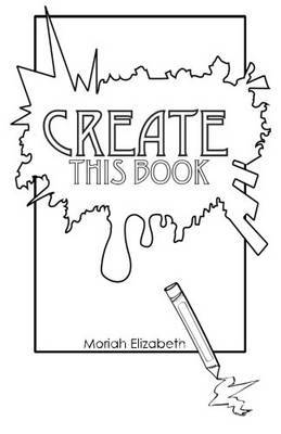 Create This Book by Moriah Elizabeth