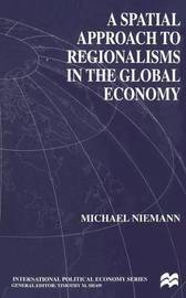 A Spatial Approach to Regionalisms in the Global Economy by Michael Niemann