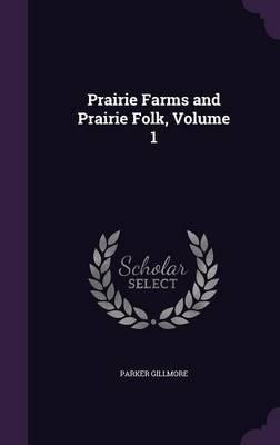 Prairie Farms and Prairie Folk, Volume 1 by Parker Gillmore image