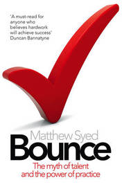 Bounce: The Myth of Talent and the Power of Practice by Matthew Syed