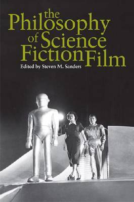 The Philosophy of Science Fiction Film by Steven Sanders