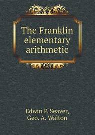 The Franklin Elementary Arithmetic by Edwin P. Seaver