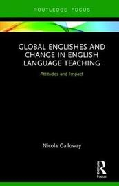 Global Englishes and Change in English Language Teaching by Nicola Galloway