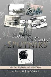 From Horse and Carts to Sputniks by Phillip J Noonan