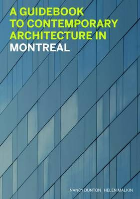 Guidebook to Contemporary Architecture in Montreal by Nancy Dunton
