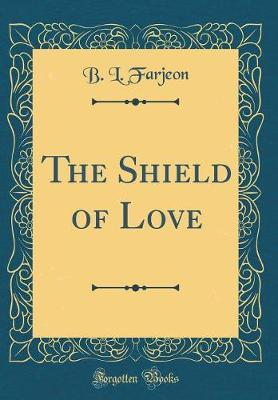 The Shield of Love (Classic Reprint) by B L Farjeon