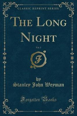 The Long Night, Vol. 2 (Classic Reprint) by Stanley John Weyman