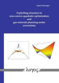 Exploiting Structure in Non-Convex Quadratic Optimization and Gas Network Planning Under Uncertainty by Jonas Schweiger image