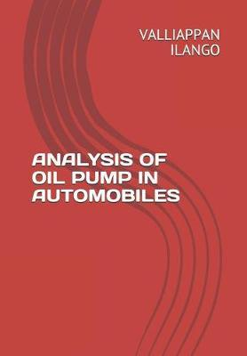 Analysis of Oil Pump in Automobiles by Valliappan Ilango