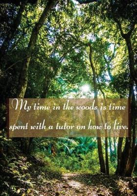 My Time in the Woods is Time Spent With a Tutor on how to Live by Lola Yayo