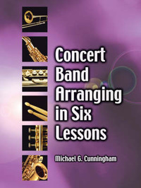 Concert Band Arranging in Six Lessons by Michael G. Cunningham image
