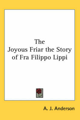 The Joyous Friar the Story of Fra Filippo Lippi by A. J. Anderson image
