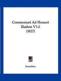 Commentari Ad Homeri Iliadem V1-2 (1827) by Eustathius