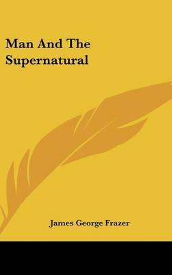 Man And The Supernatural by Sir James George Frazer image