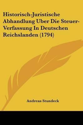 Historisch-Juristische Abhandlung Uber Die Steuer-Verfassung In Deutschen Reichslanden (1794) by Andreas Stundeck image