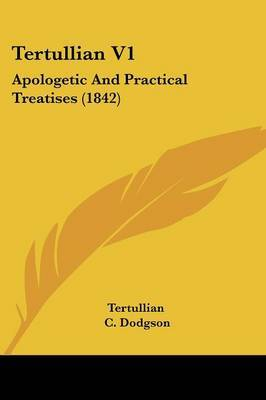 Tertullian V1: Apologetic And Practical Treatises (1842) by . Tertullian image