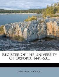 Register of the University of Oxford: 1449-63... by University of Oxford