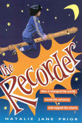 Ubiquitous Things: the Recorder: How it Changed the World, Saved the Universe and Topped the Charts by Natalie Jane Prior