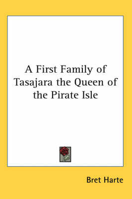 A First Family of Tasajara the Queen of the Pirate Isle by Bret Harte