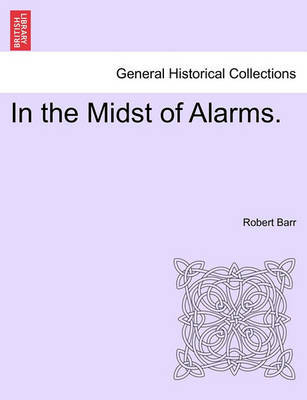In the Midst of Alarms. by Robert Barr