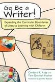 Go Be a Writer!: Expanding the Curricular Boundaries of Literacy Learning with Children by Candace R Kuby
