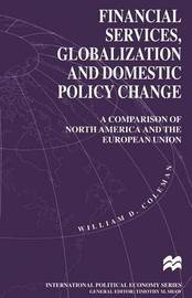 Financial Services, Globalization and Domestic Policy Change by William D. Coleman