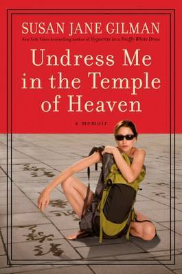 Undress Me in the Temple of Heaven by Susan Jane Gilman image