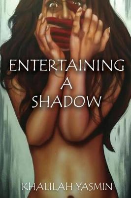 Entertaining a Shadow by Khalilah Yasmin