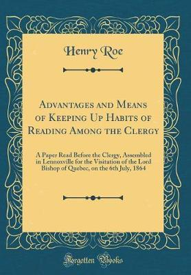 Advantages and Means of Keeping Up Habits of Reading Among the Clergy by Henry Roe image