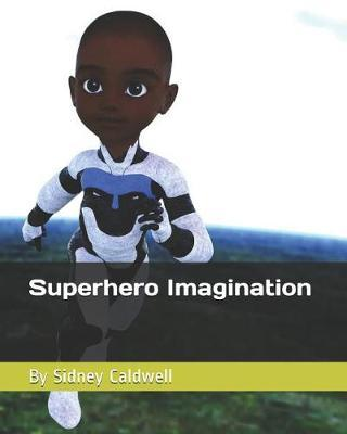 Superhero Imagination by Sidney Caldwell