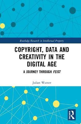 Copyright, Data and Creativity in the Digital Age by Julian Warner