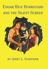 Edgar Rice Burroughs and the Silent Screen by Jerry L Schneider