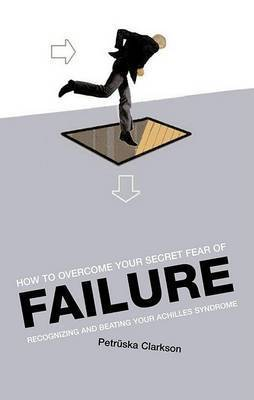 How to Overcome Your Secret Fear of Failure by Petruska Clarkson