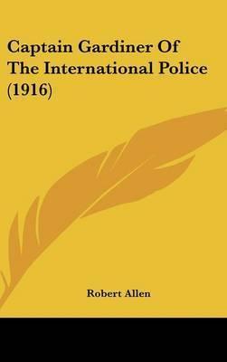 Captain Gardiner of the International Police (1916) by Robert Allen