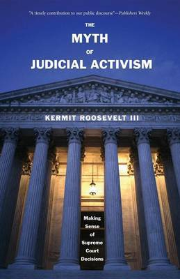 The Myth of Judicial Activism by Kermit Roosevelt