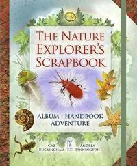 The Nature Explorer's Scrapbook by Caz Buckingham