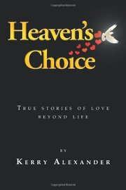 Heaven's Choice: True Stories of Love Beyond Life by Kerry Alexander