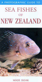 A Photographic Guide to Sea Fishes of New Zealand by Wade Doak