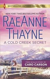 A Cold Creek Secret & Not Just a Cowboy by Raeanne Thayne