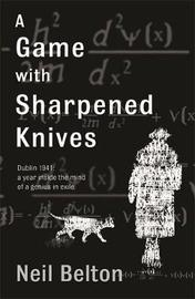 A Game with Sharpened Knives by Neil Belton image