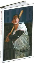 Hub Fans Bid Kid Adieu: John Updike on Ted Williams by John Updike