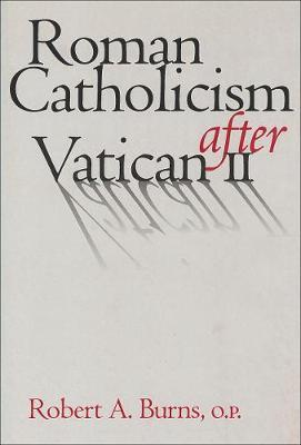 Roman Catholicism after Vatican II by Robert A Burns
