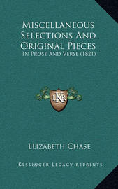 Miscellaneous Selections and Original Pieces: In Prose and Verse (1821) by Elizabeth Chase