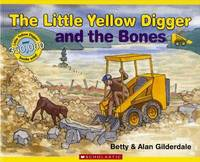 The Little Yellow Digger and the Bones by Betty Gilderdale