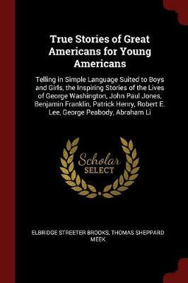 True Stories of Great Americans for Young Americans by Elbridge Streeter Brooks