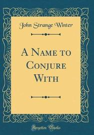 A Name to Conjure with (Classic Reprint) by John Strange Winter image