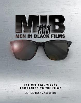 Men in Black Films: The Official Visual Companion to the Films by Sharon Gosling