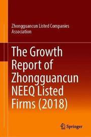 The Growth Report of Zhongguancun NEEQ Listed Firms (2018) by Zhongguancun Listed Companies Association